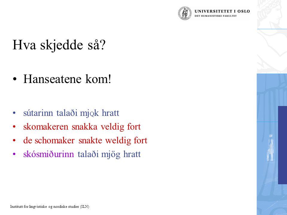 Institutt for lingvistiske og nordiske studier (ILN) Hva skjedde så? Hanseatene kom! sútarinn talaði mj Q k hratt skomakeren snakka veldig fort de sch