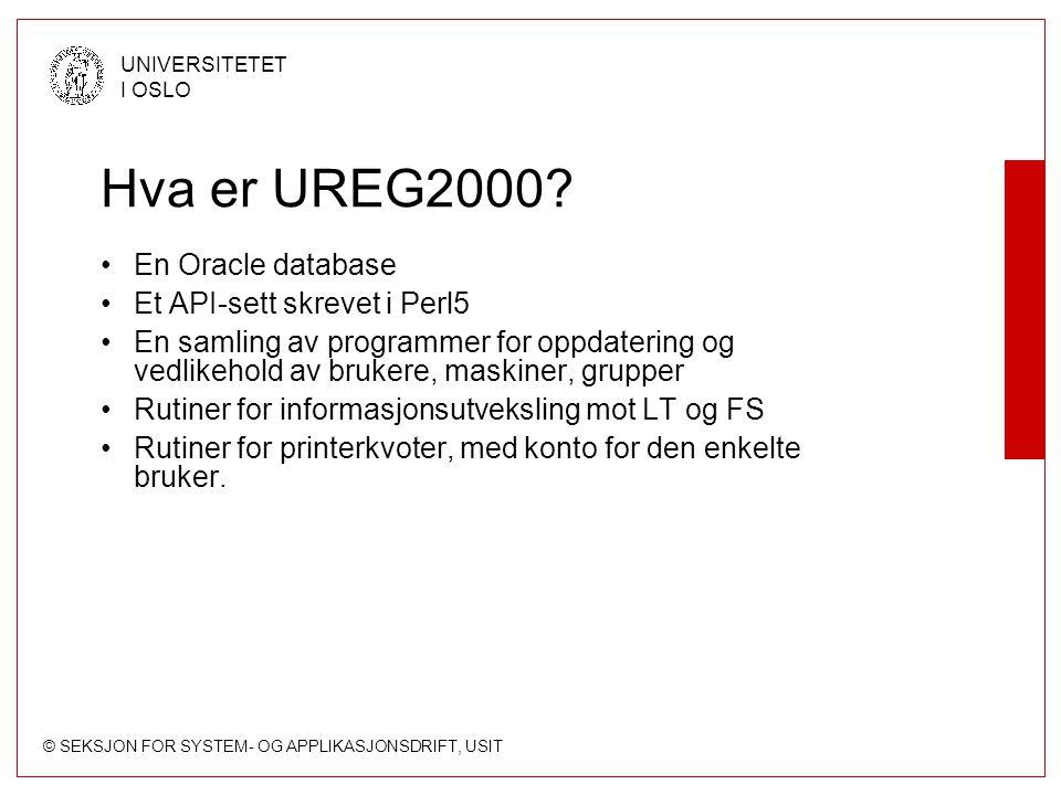© SEKSJON FOR SYSTEM- OG APPLIKASJONSDRIFT, USIT UNIVERSITETET I OSLO Hva gjør UREG2000 Administrerer brukere –bygger, endrer og sletter brukere –autentisering »OS – Unix, NT, W2K, osv »Systemer – Lotus Notes, ClassFronter, Oracle, osv –rettigheter –printerkvoter Administrerer grupper Skal administrere meta-info om maskiner