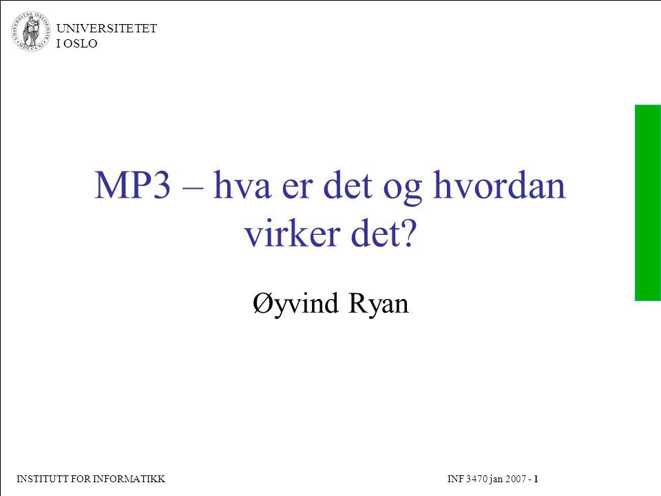 INSTITUTT FOR INFORMATIKK INF 3470 jan 2007 - 1 UNIVERSITETET I OSLO MP3 – hva er det og hvordan virker det? Øyvind Ryan