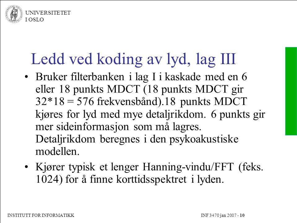 INSTITUTT FOR INFORMATIKK INF 3470 jan 2007 - 10 UNIVERSITETET I OSLO Ledd ved koding av lyd, lag III Bruker filterbanken i lag I i kaskade med en 6 e