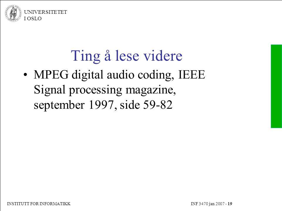 INSTITUTT FOR INFORMATIKK INF 3470 jan 2007 - 19 UNIVERSITETET I OSLO Ting å lese videre MPEG digital audio coding, IEEE Signal processing magazine, s