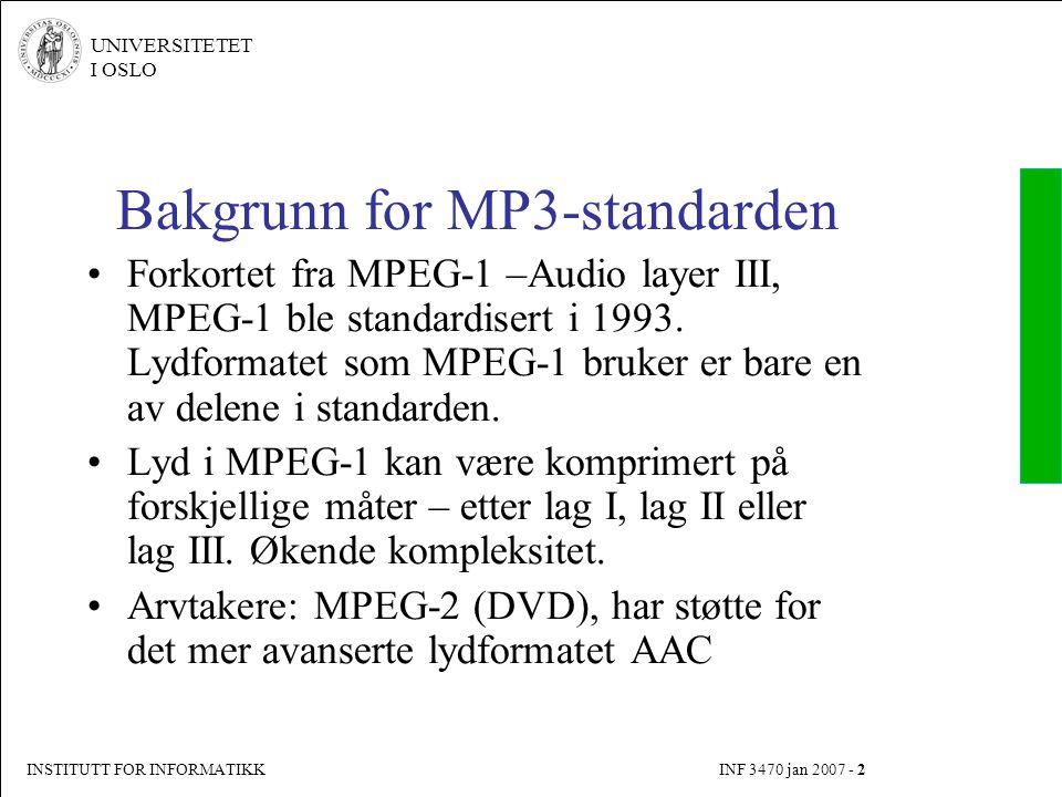 INSTITUTT FOR INFORMATIKK INF 3470 jan 2007 - 2 UNIVERSITETET I OSLO Bakgrunn for MP3-standarden Forkortet fra MPEG-1 –Audio layer III, MPEG-1 ble sta