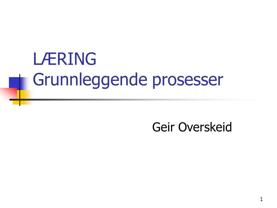 1 LÆRING Grunnleggende prosesser Geir Overskeid