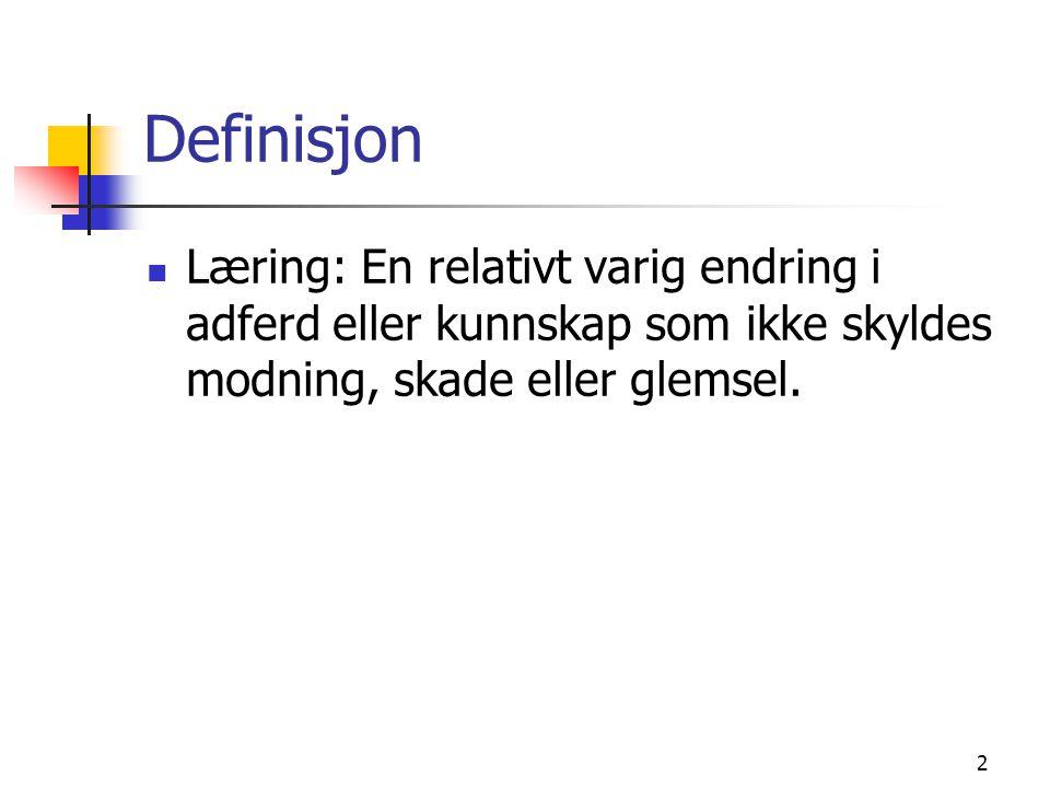 2 Definisjon Læring: En relativt varig endring i adferd eller kunnskap som ikke skyldes modning, skade eller glemsel.