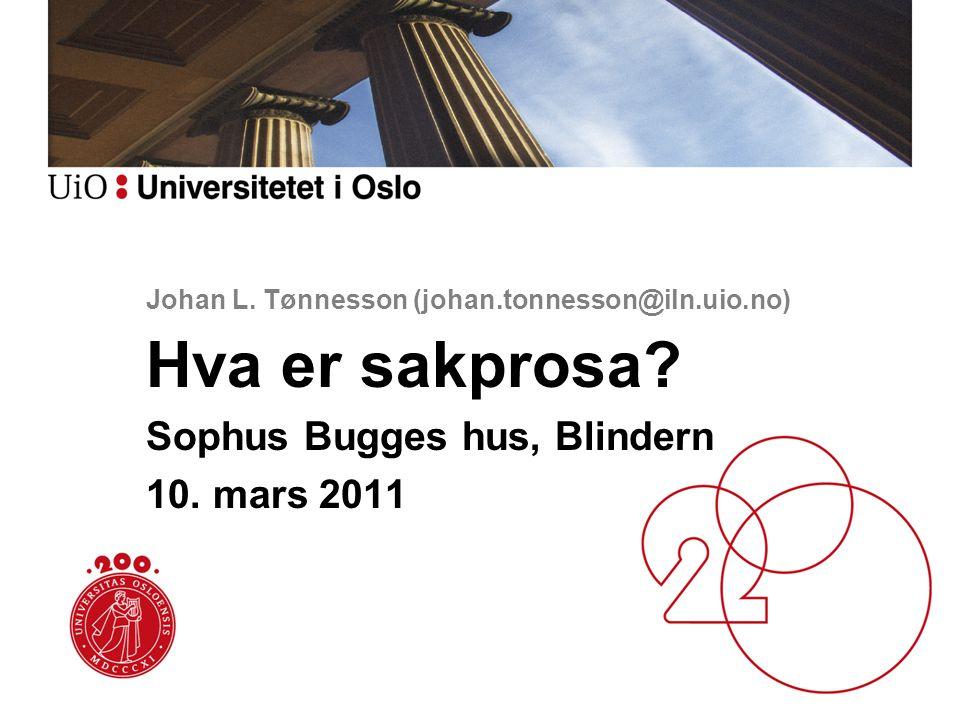 Johan L.Tønnesson (johan.tonnesson@iln.uio.no) Hva er sakprosa.