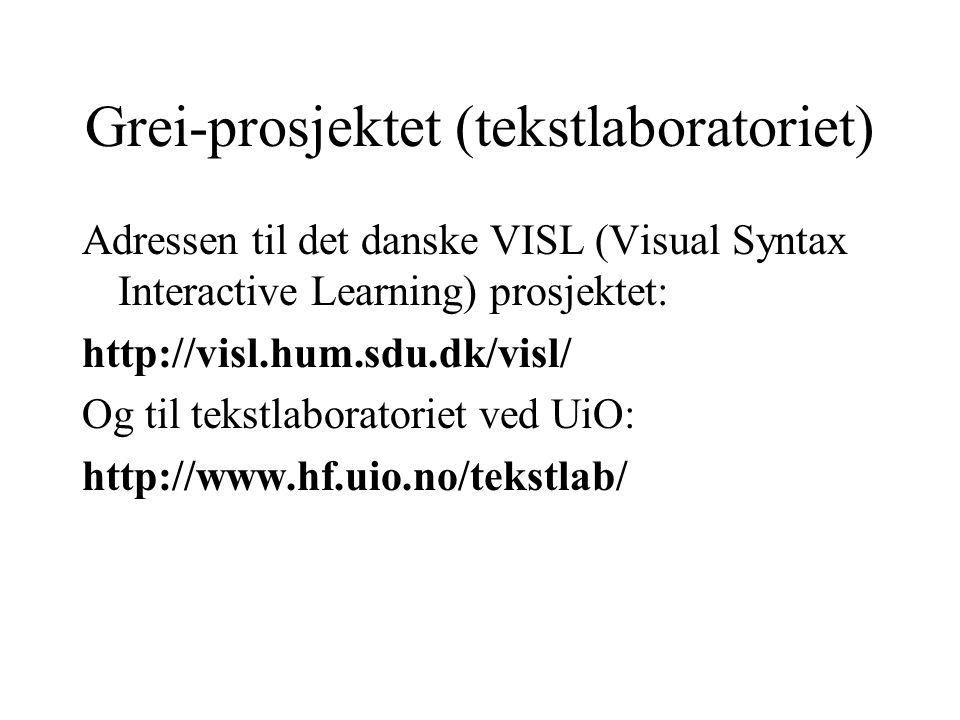 Grei-prosjektet (tekstlaboratoriet) Adressen til det danske VISL (Visual Syntax Interactive Learning) prosjektet: http://visl.hum.sdu.dk/visl/ Og til