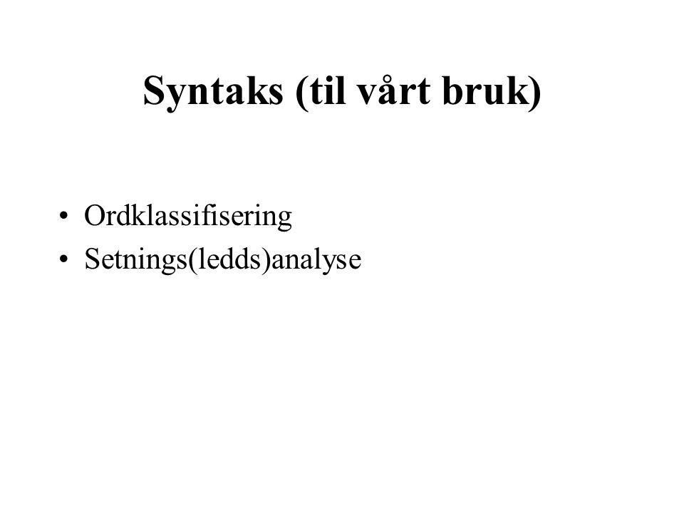 Syntaks (til vårt bruk) Ordklassifisering Setnings(ledds)analyse