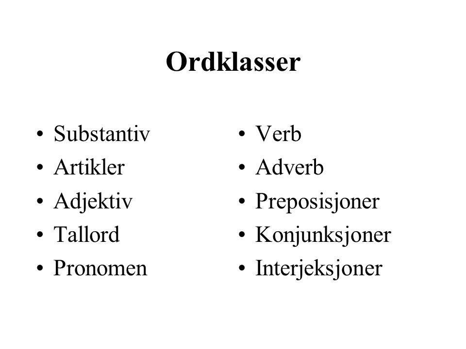 Ordklasser Substantiv Artikler Adjektiv Tallord Pronomen Verb Adverb Preposisjoner Konjunksjoner Interjeksjoner