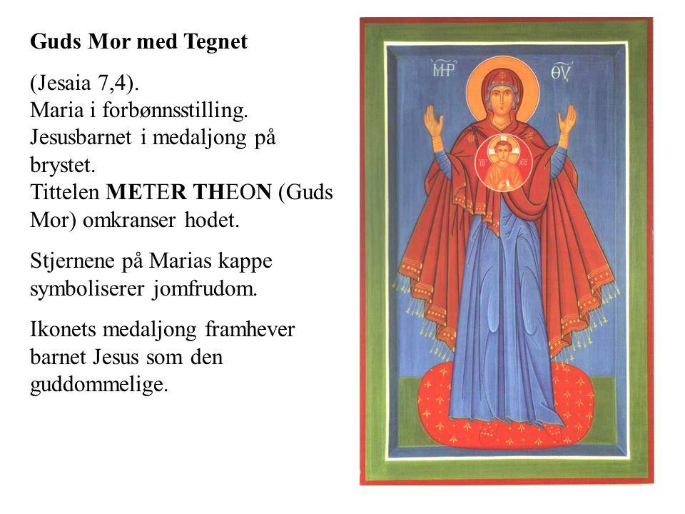 Guds Mor med Tegnet (Jesaia 7,4). Maria i forbønnsstilling. Jesusbarnet i medaljong på brystet. Tittelen METER THEON (Guds Mor) omkranser hodet. Stjer