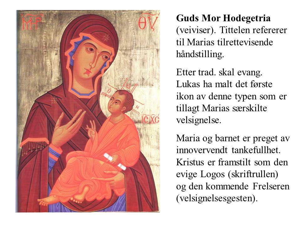 Guds Mor Hodegetria (veiviser). Tittelen refererer til Marias tilrettevisende håndstilling. Etter trad. skal evang. Lukas ha malt det første ikon av d