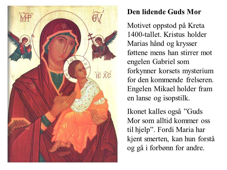 Den lidende Guds Mor Motivet oppstod på Kreta 1400-tallet. Kristus holder Marias hånd og krysser føttene mens han stirrer mot engelen Gabriel som fork