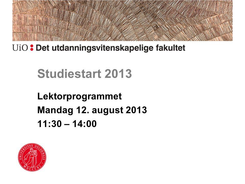 Studiestart 2013 Lektorprogrammet Mandag 12. august 2013 11:30 – 14:00