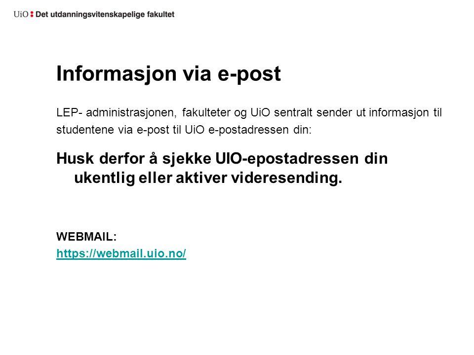 Informasjon via e-post LEP- administrasjonen, fakulteter og UiO sentralt sender ut informasjon til studentene via e-post til UiO e-postadressen din: Husk derfor å sjekke UIO-epostadressen din ukentlig eller aktiver videresending.