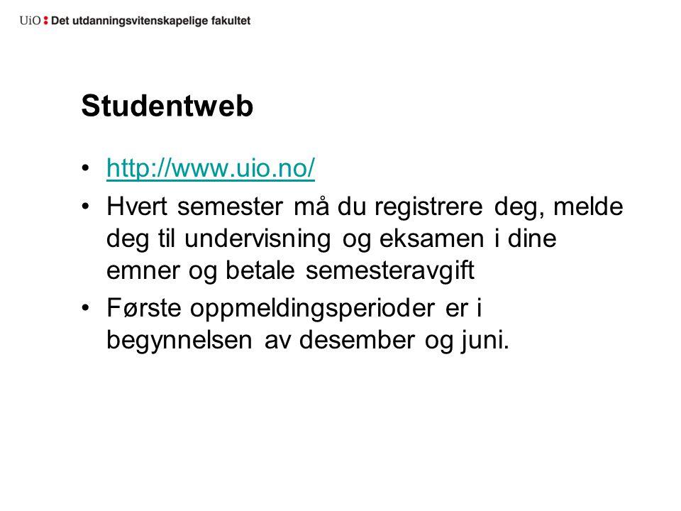 Studentweb http://www.uio.no/ Hvert semester må du registrere deg, melde deg til undervisning og eksamen i dine emner og betale semesteravgift Første oppmeldingsperioder er i begynnelsen av desember og juni.