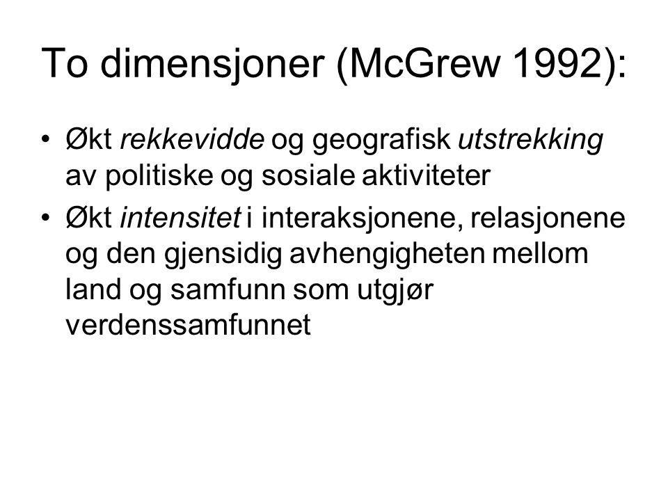 To dimensjoner (McGrew 1992): Økt rekkevidde og geografisk utstrekking av politiske og sosiale aktiviteter Økt intensitet i interaksjonene, relasjonene og den gjensidig avhengigheten mellom land og samfunn som utgjør verdenssamfunnet