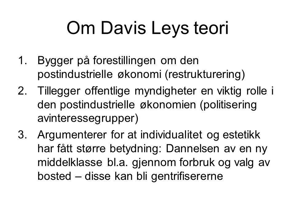 Om Davis Leys teori 1.Bygger på forestillingen om den postindustrielle økonomi (restrukturering) 2.Tillegger offentlige myndigheter en viktig rolle i