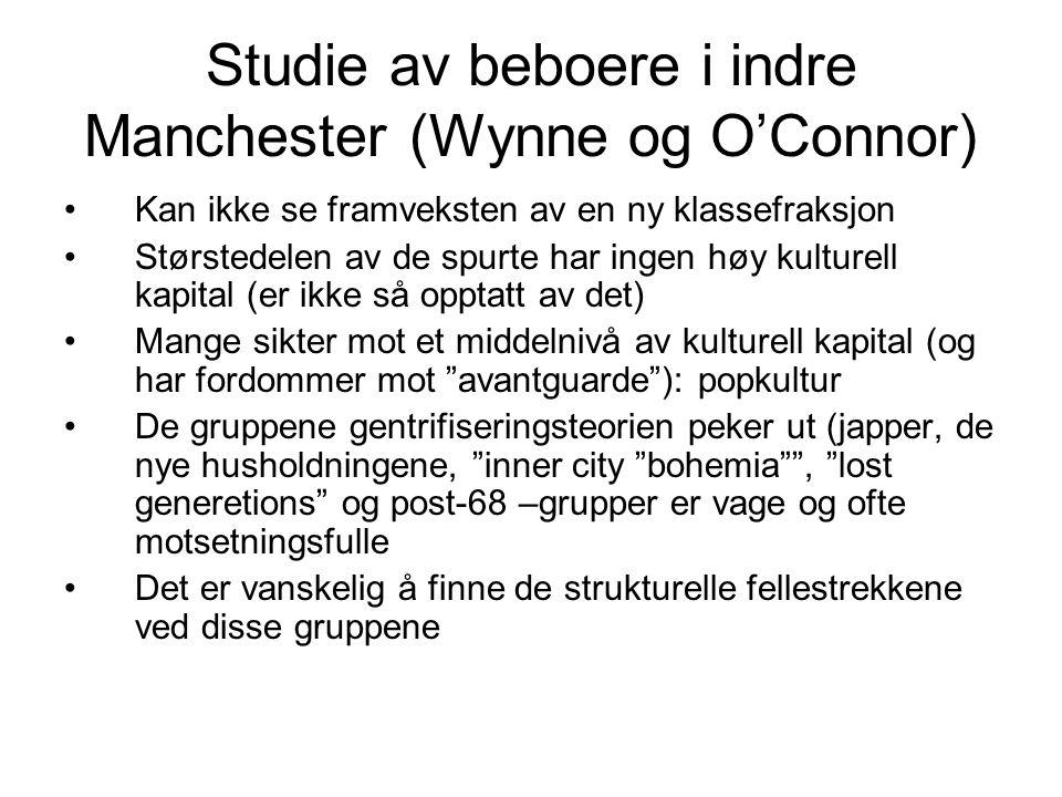 Studie av beboere i indre Manchester (Wynne og O'Connor) Kan ikke se framveksten av en ny klassefraksjon Størstedelen av de spurte har ingen høy kultu