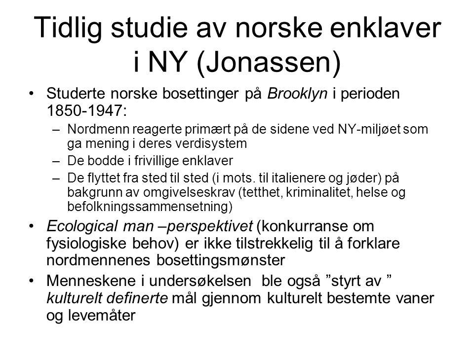 Tidlig studie av norske enklaver i NY (Jonassen) Studerte norske bosettinger på Brooklyn i perioden 1850-1947: –Nordmenn reagerte primært på de sidene