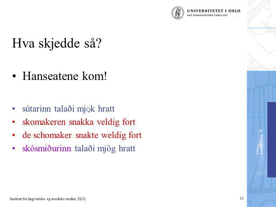 Institutt for lingvistiske og nordiske studier (ILN) 10 Hva skjedde så? Hanseatene kom! sútarinn talaði mj Q k hratt skomakeren snakka veldig fort de