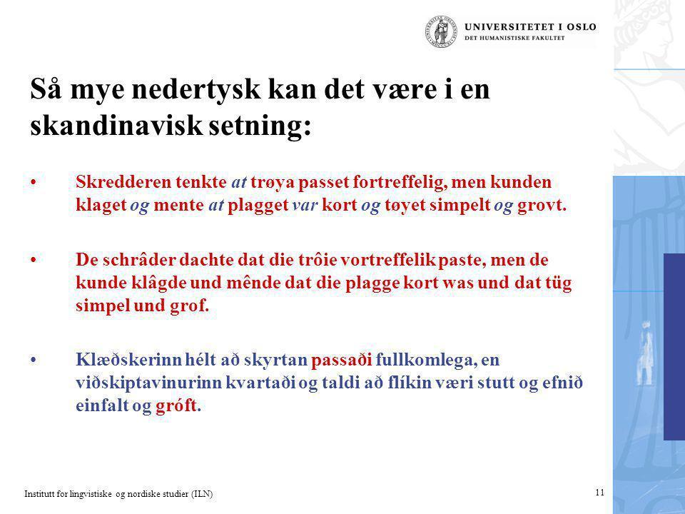 Institutt for lingvistiske og nordiske studier (ILN) 11 Så mye nedertysk kan det være i en skandinavisk setning: Skredderen tenkte at trøya passet for