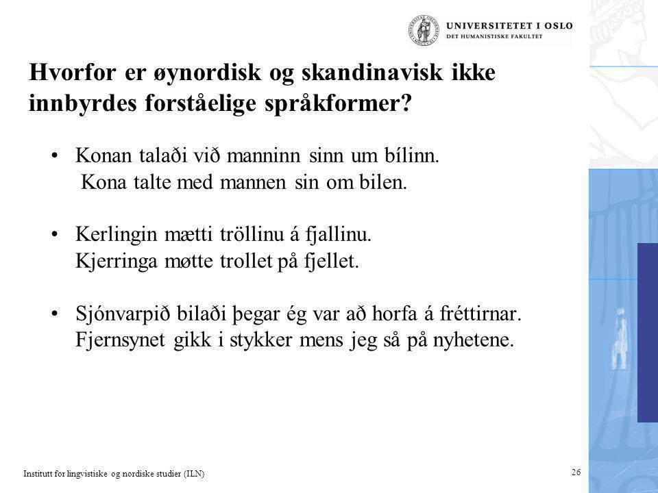 Institutt for lingvistiske og nordiske studier (ILN) 26 Hvorfor er øynordisk og skandinavisk ikke innbyrdes forståelige språkformer? Konan talaði við