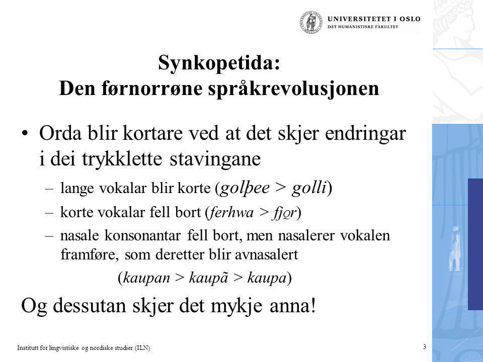 Institutt for lingvistiske og nordiske studier (ILN) 3 Synkopetida: Den førnorrøne språkrevolusjonen Orda blir kortare ved at det skjer endringar i de