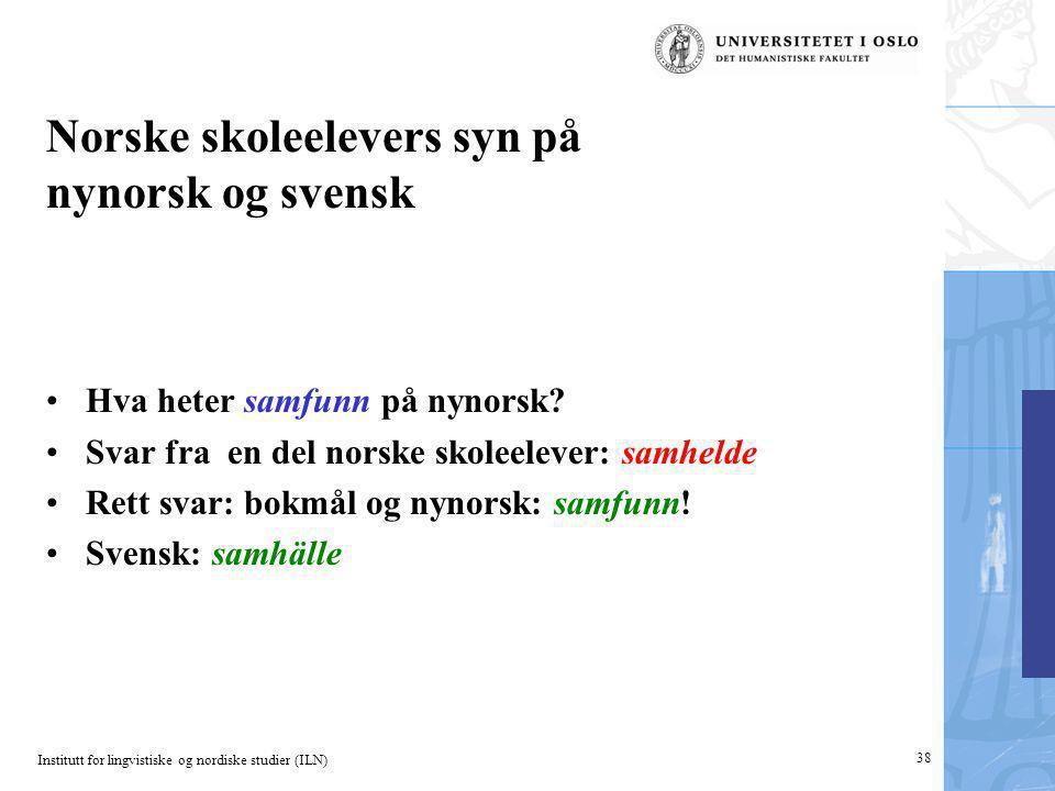 Institutt for lingvistiske og nordiske studier (ILN) 38 Norske skoleelevers syn på nynorsk og svensk Hva heter samfunn på nynorsk? Svar fra en del nor