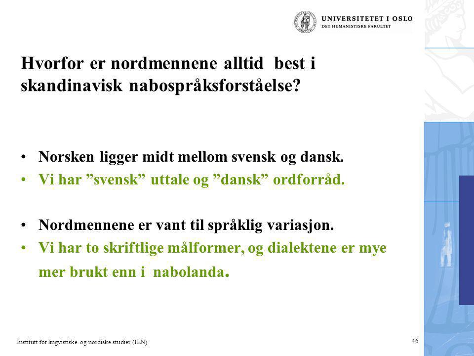 Institutt for lingvistiske og nordiske studier (ILN) 46 Hvorfor er nordmennene alltid best i skandinavisk nabospråksforståelse? Norsken ligger midt me