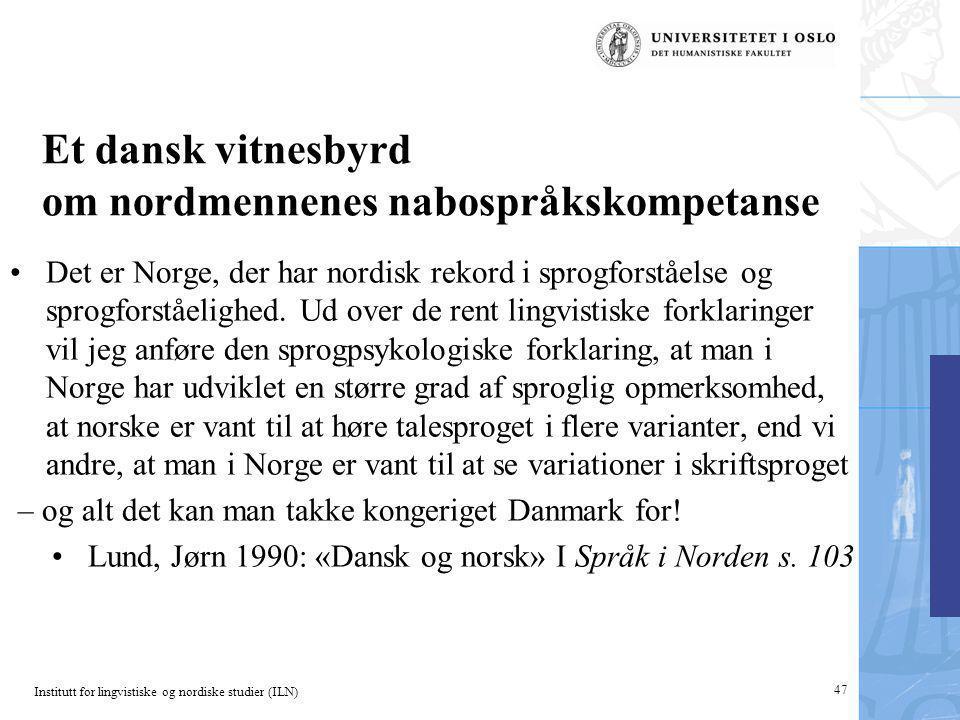 Institutt for lingvistiske og nordiske studier (ILN) 47 Et dansk vitnesbyrd om nordmennenes nabospråkskompetanse Det er Norge, der har nordisk rekord