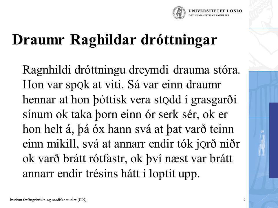 Institutt for lingvistiske og nordiske studier (ILN) 5 Draumr Raghildar dróttningar Ragnhildi dróttningu dreymdi drauma stóra. Hon var sp Q k at viti.