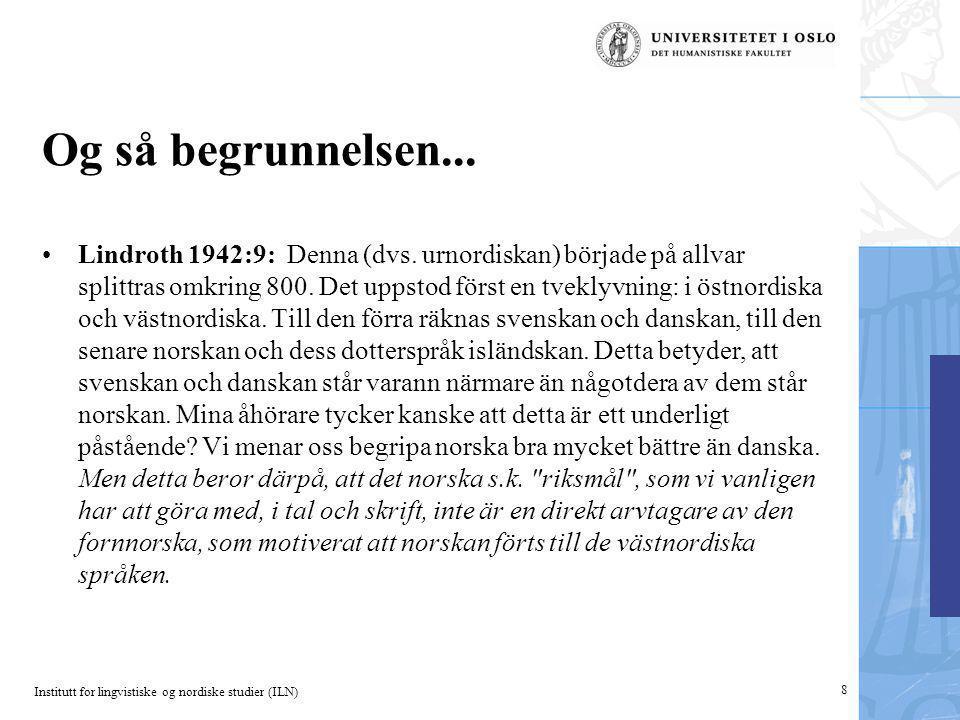 Institutt for lingvistiske og nordiske studier (ILN) 8 Og så begrunnelsen... Lindroth 1942:9: Denna (dvs. urnordiskan) började på allvar splittras om