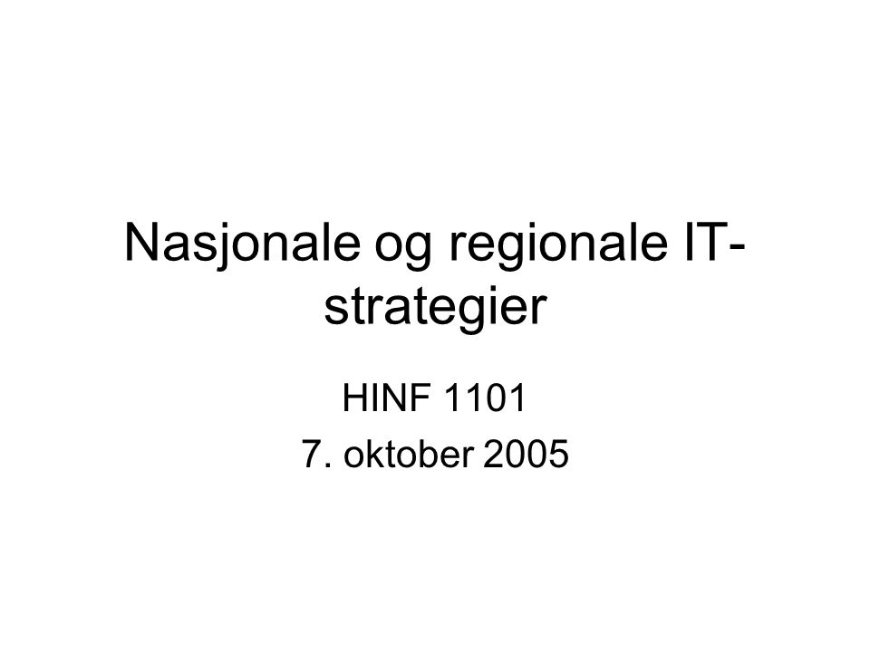 Nasjonale og regionale IT- strategier HINF 1101 7. oktober 2005