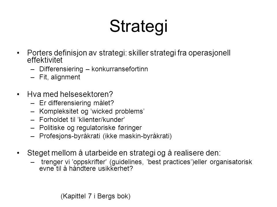 Strategi Porters definisjon av strategi: skiller strategi fra operasjonell effektivitet –Differensiering – konkurransefortinn –Fit, alignment Hva med helsesektoren.