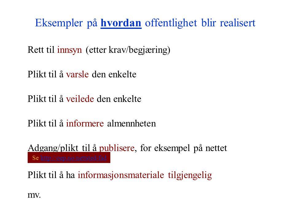 Eksempler på hvordan offentlighet blir realisert Rett til innsyn (etter krav/begjæring) Adgang/plikt til å publisere, for eksempel på nettet Plikt til