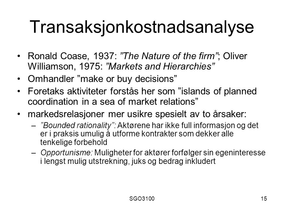 "SGO310015 Transaksjonkostnadsanalyse Ronald Coase, 1937: ""The Nature of the firm""; Oliver Williamson, 1975: ""Markets and Hierarchies"" Omhandler ""make"