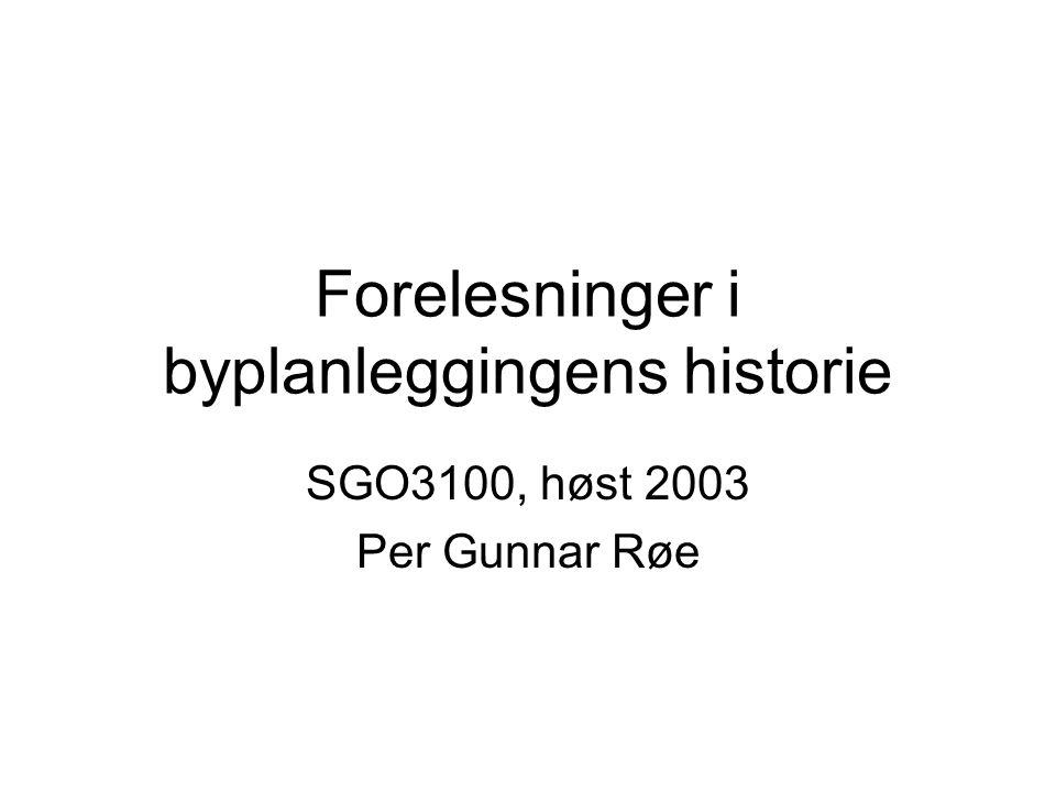 Forelesninger i byplanleggingens historie SGO3100, høst 2003 Per Gunnar Røe