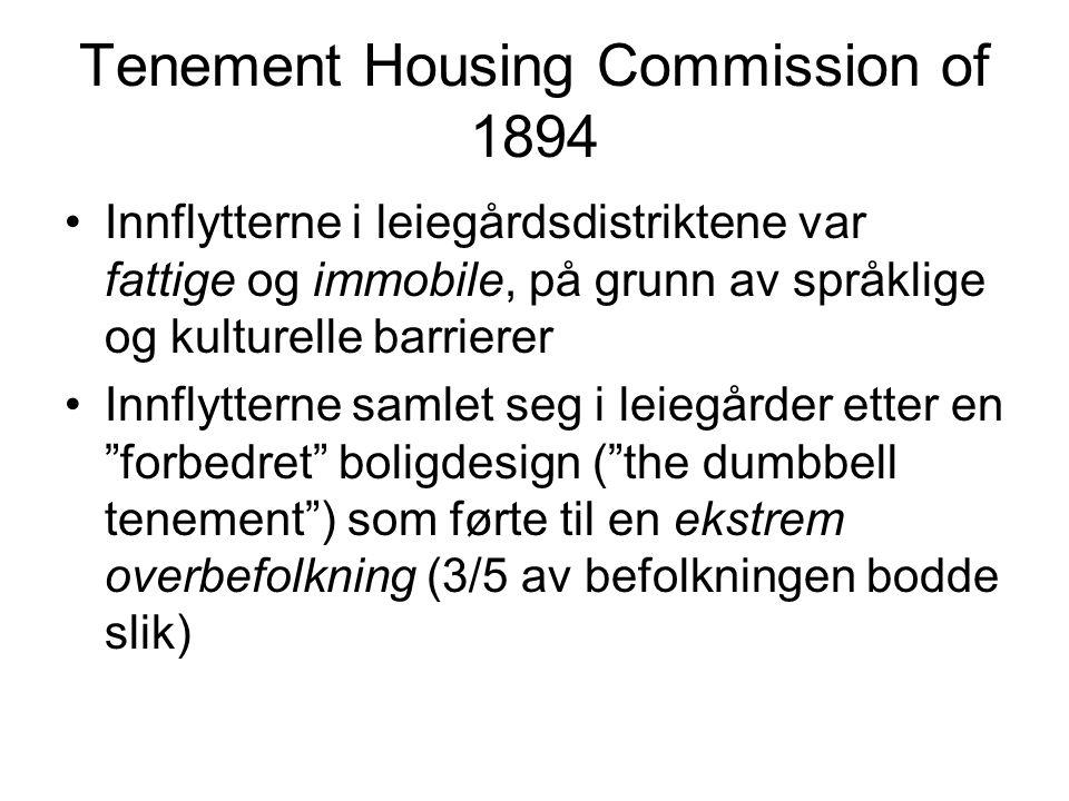 Tenement Housing Commission of 1894 Innflytterne i leiegårdsdistriktene var fattige og immobile, på grunn av språklige og kulturelle barrierer Innflytterne samlet seg i leiegårder etter en forbedret boligdesign ( the dumbbell tenement ) som førte til en ekstrem overbefolkning (3/5 av befolkningen bodde slik)