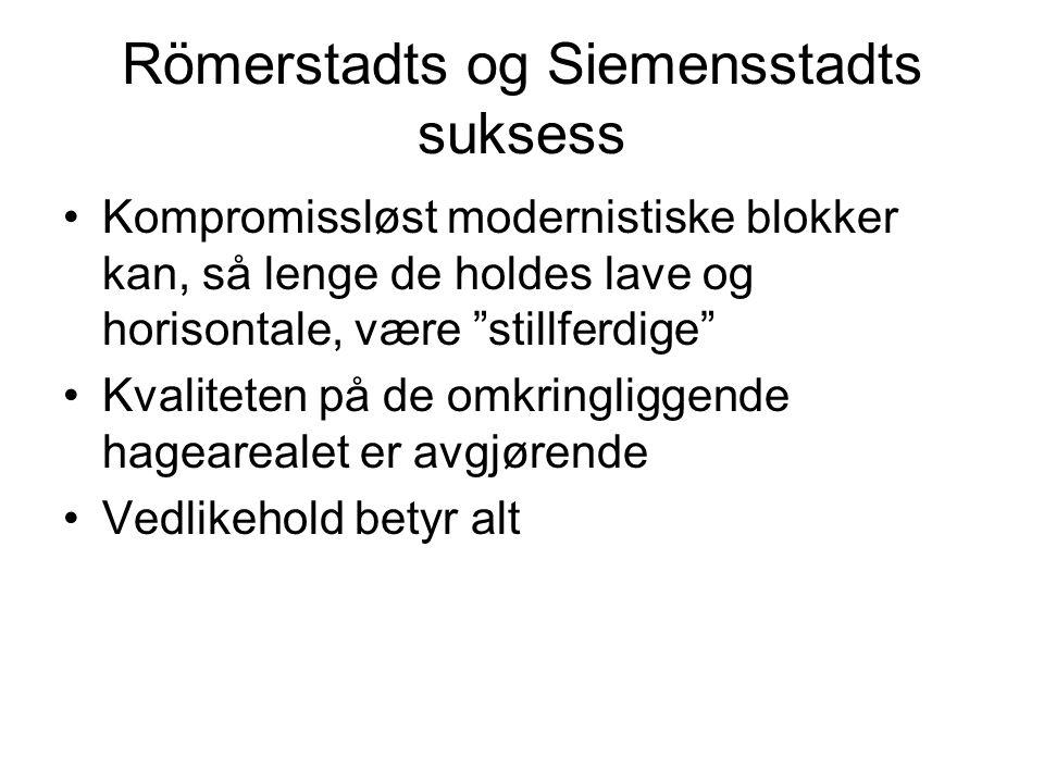 "Römerstadts og Siemensstadts suksess Kompromissløst modernistiske blokker kan, så lenge de holdes lave og horisontale, være ""stillferdige"" Kvaliteten"