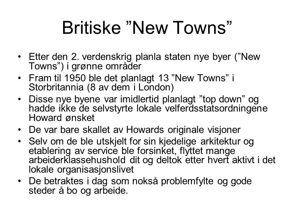 """Britiske """"New Towns"""" Etter den 2. verdenskrig planla staten nye byer (""""New Towns"""") i grønne områder Fram til 1950 ble det planlagt 13 """"New Towns"""" i St"""