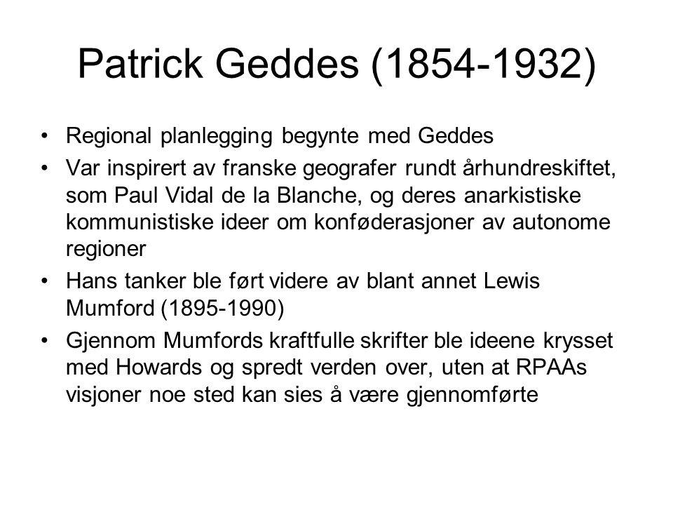 Patrick Geddes (1854-1932) Regional planlegging begynte med Geddes Var inspirert av franske geografer rundt århundreskiftet, som Paul Vidal de la Blan