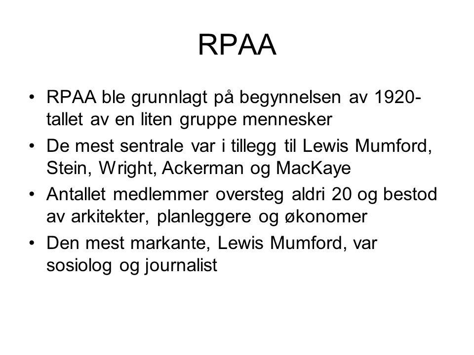 RPAA RPAA ble grunnlagt på begynnelsen av 1920- tallet av en liten gruppe mennesker De mest sentrale var i tillegg til Lewis Mumford, Stein, Wright, Ackerman og MacKaye Antallet medlemmer oversteg aldri 20 og bestod av arkitekter, planleggere og økonomer Den mest markante, Lewis Mumford, var sosiolog og journalist