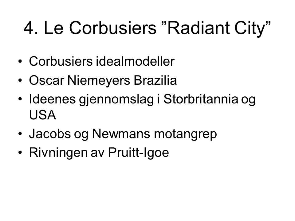 """4. Le Corbusiers """"Radiant City"""" Corbusiers idealmodeller Oscar Niemeyers Brazilia Ideenes gjennomslag i Storbritannia og USA Jacobs og Newmans motangr"""