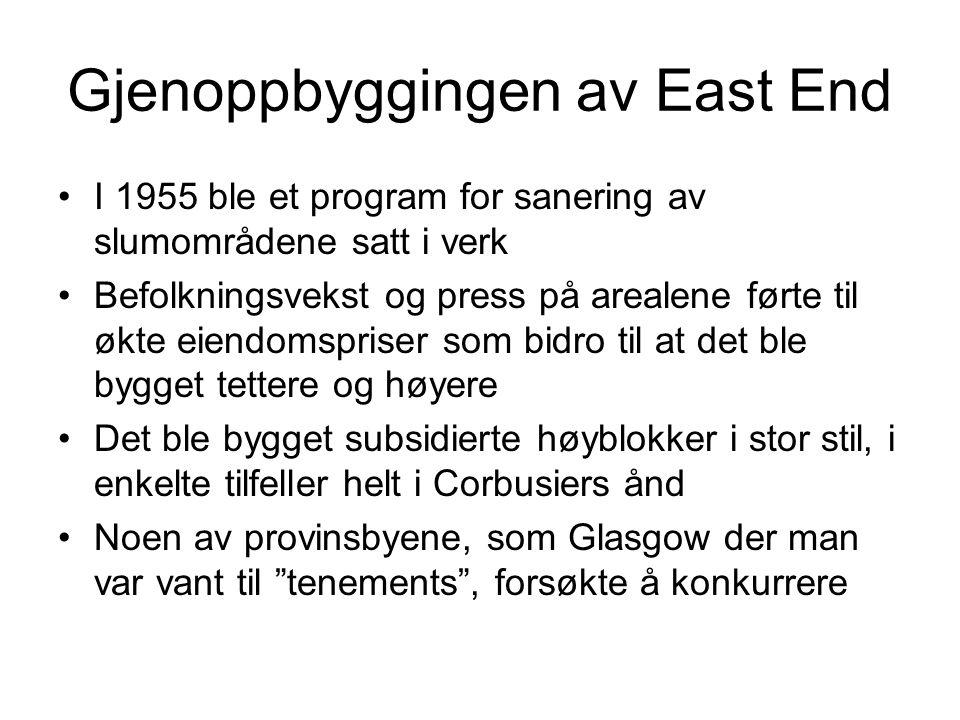 Gjenoppbyggingen av East End I 1955 ble et program for sanering av slumområdene satt i verk Befolkningsvekst og press på arealene førte til økte eiend