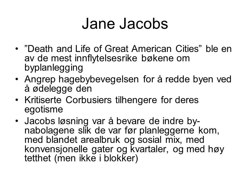 Jane Jacobs Death and Life of Great American Cities ble en av de mest innflytelsesrike bøkene om byplanlegging Angrep hagebybevegelsen for å redde byen ved å ødelegge den Kritiserte Corbusiers tilhengere for deres egotisme Jacobs løsning var å bevare de indre by- nabolagene slik de var før planleggerne kom, med blandet arealbruk og sosial mix, med konvensjonelle gater og kvartaler, og med høy tetthet (men ikke i blokker)