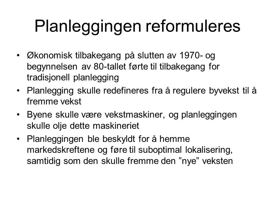 Planleggingen reformuleres Økonomisk tilbakegang på slutten av 1970- og begynnelsen av 80-tallet førte til tilbakegang for tradisjonell planlegging Planlegging skulle redefineres fra å regulere byvekst til å fremme vekst Byene skulle være vekstmaskiner, og planleggingen skulle olje dette maskineriet Planleggingen ble beskyldt for å hemme markedskreftene og føre til suboptimal lokalisering, samtidig som den skulle fremme den nye veksten