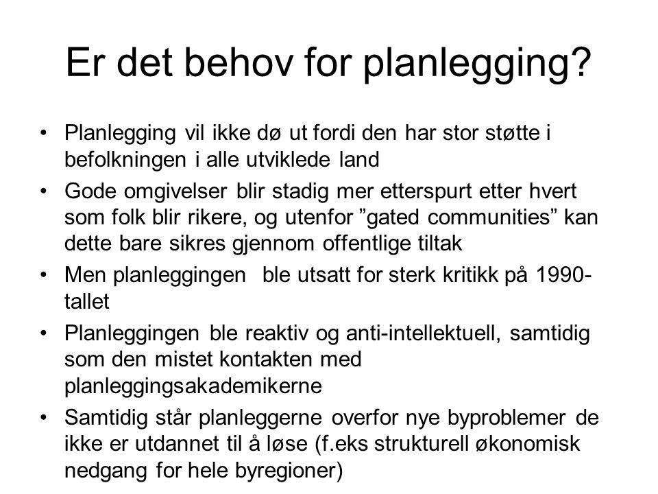 Er det behov for planlegging? Planlegging vil ikke dø ut fordi den har stor støtte i befolkningen i alle utviklede land Gode omgivelser blir stadig me