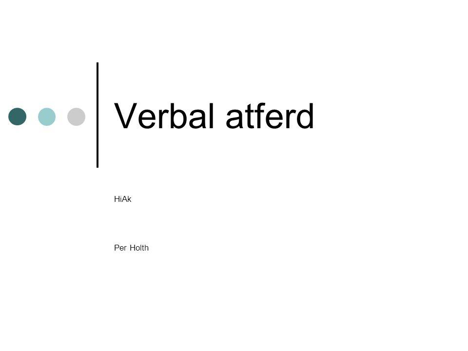 Verbal atferd under kontroll av verbale stimuli Intraverbal atferd: Ikke punkt-til-punkt overensstemmelse Eksempler: Telling, etablerte svar på spørsmål