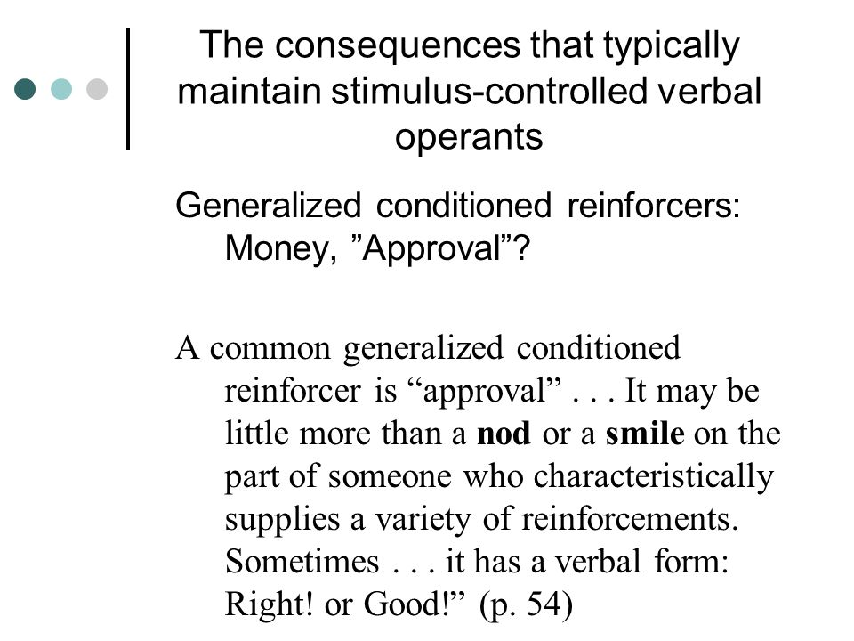 Tact reinforcers S D  R  S R GEN. COND The unique relation to a discriminative stimulus, rather than to a specific establishing operation, is obtain