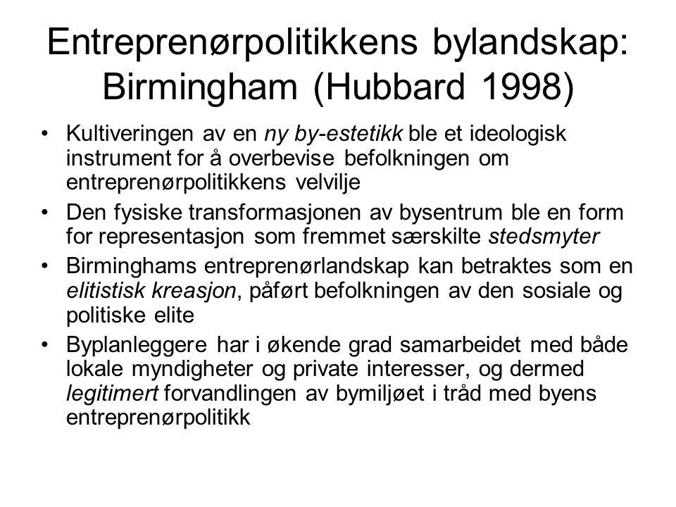 Entreprenørpolitikkens bylandskap: Birmingham (Hubbard 1998) Kultiveringen av en ny by-estetikk ble et ideologisk instrument for å overbevise befolkni