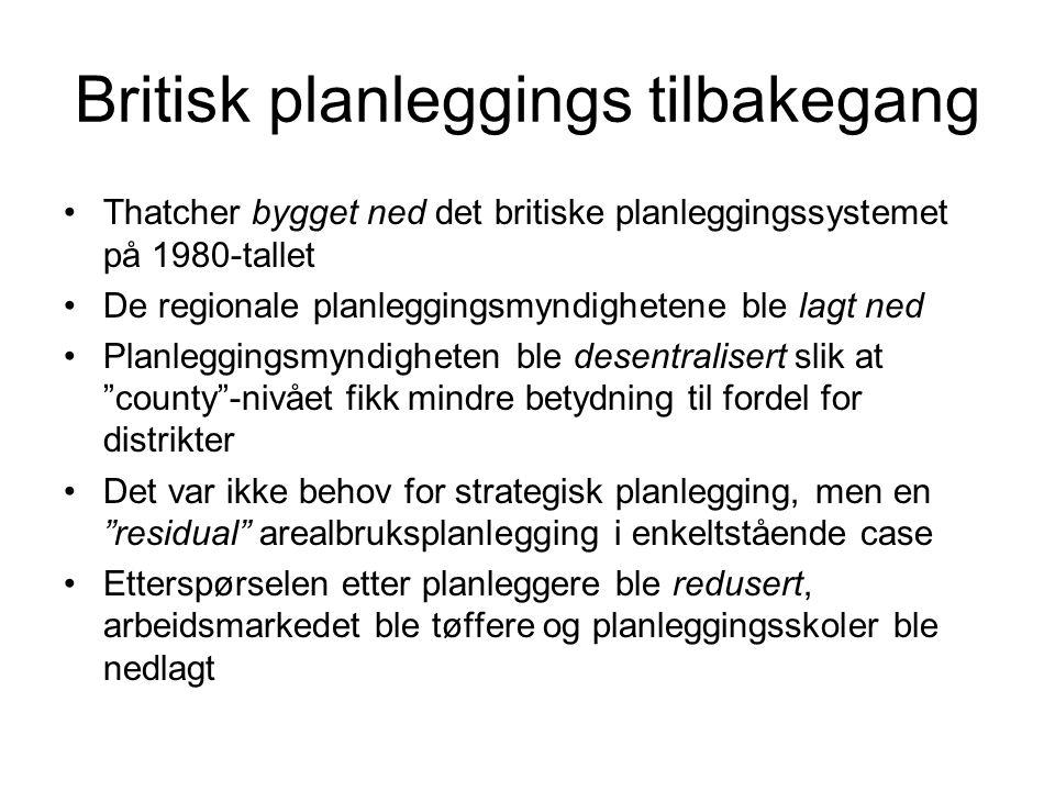 Britisk planleggings tilbakegang Thatcher bygget ned det britiske planleggingssystemet på 1980-tallet De regionale planleggingsmyndighetene ble lagt n